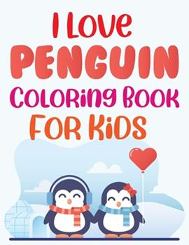 Paperback I Love Penguin Coloring Book For Kids: Penguin Kids Coloring Book