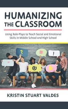 Paperback Humanizing the Classroom: Using Role-Plays to Teach Social and Emotional Skills in Middle School and High School Book