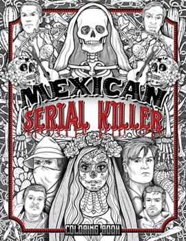 Paperback Mexican Serial Killer Coloring Book: The Most Prolific Serial Killers In Mexican History. The Unique Gift for True Crime Fans - Full of Infamous Murde [Large Print] Book