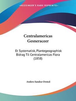Paperback Centralamericas Gesneraceer : Et Systematisk, Plantegeographisk Bidrag Til Centralamericas Flora (1858) Book