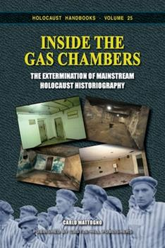 Inside the Gas Chambers: The Extermination of Mainstream Holocaust Historiography - Book #25 of the Holocaust Handbook