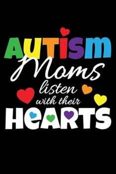 Paperback Autism Moms Listen with Their Hearts : Journal / Notebook / Diary Gift - 6 X9 - 120 Pages - White Lined Paper - Matte Cover Book