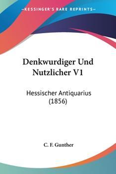 Paperback Denkwurdiger und Nutzlicher V1 : Hessischer Antiquarius (1856) [German] Book