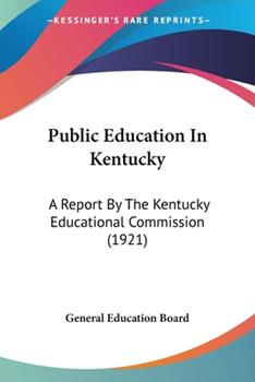 Paperback Public Education in Kentucky : A Report by the Kentucky Educational Commission (1921) Book