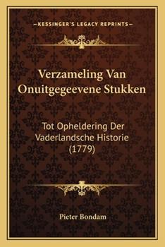 Paperback Verzameling Van Onuitgegeevene Stukken : Tot Opheldering der Vaderlandsche Historie (1779) Book