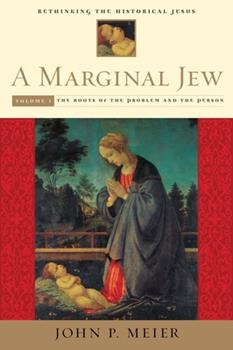 A Marginal Jew: Rethinking the Historical Jesus. Volume One, The Roots of the Problem and the Person (The Anchor Bible Reference Library) - Book  of the Anchor Bible Reference Library