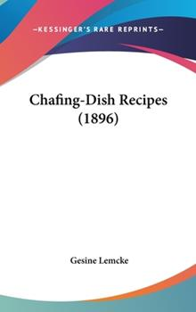 Hardcover Chafing-Dish Recipes (1896) Book