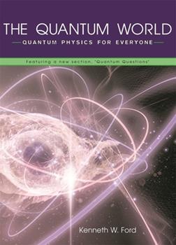 The Quantum World: Quantum Physics for Everyone 0674013425 Book Cover