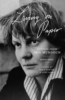 Living on Paper: Letters from Iris Murdoch, 1934-1995 069118092X Book Cover