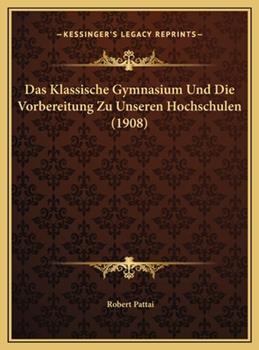 Hardcover Das Klassische Gymnasium und Die Vorbereitung Zu Unseren Hochschulen Book