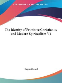 Hardcover The Identity of Primitive Christianity and Modern Spiritualism V1 Book