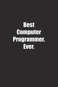 Paperback Best Computer Programmer. Ever : Lined Notebook Book
