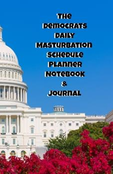 Paperback The Republicans Daily Masturbation Schedule Planner Notebook & Journal : The Perfect Gift Idea Adult Gag Prank Gifts Novelty Joke Stocking Stuffer Ideas 5. 5x8. 5 College Ruled White Paper Glossy Cover Book