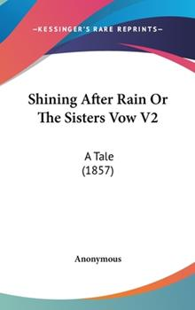 Hardcover Shining after Rain or the Sisters Vow V2 : A Tale (1857) Book