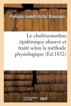 Paperback Le Chol?ra-Morbus ?pid?mique Observ? Et Trait? Selon La M?thode Physiologique [French] Book