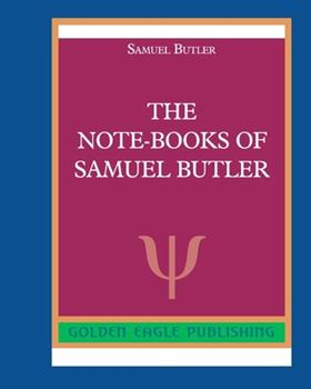The Note-Books of Samuel Butler 1511783575 Book Cover