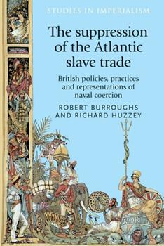 Hardcover The Suppression of the Atlantic Slave Trade: British Policies, Practices and Representations of Naval Coercion Book