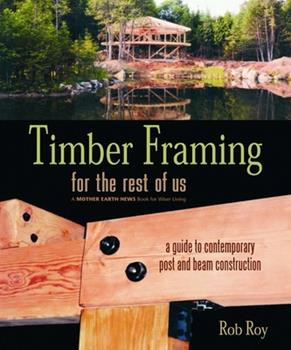 Timber Framing for the Rest of Us: A Guide to Contemporary Post and Beam Construction 0865715084 Book Cover