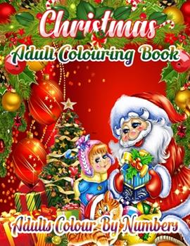 Paperback Christmas Adult Colouring Book Adults Colour by Numbers : A Beautiful Colouring Book with Christmas Designs on a Black Background, for Gloriously Vivid Colours ... (Christmas Designs on a Black Background) Book