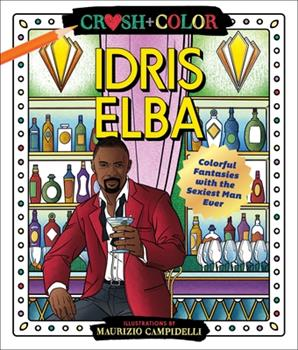 Paperback Crush and Color: Idris Elba: Colorful Fantasies with the Sexiest Man Ever Book