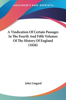Paperback A Vindication of Certain Passages in the Fourth and Fifth Volumes of the History of England Book