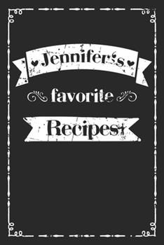 Paperback Jennifer's Favorite Recipes : Personalized Recipe Book to Write in 100 Recipes Incl. Table of Contents, Blank Recipe Journal to Write in, Blank Recipe Book,100 Recipe Journal, Womens Cookbook, First Name Jennifer, 110 Pages, 6x9 Format Book