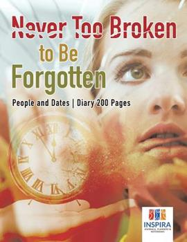 Paperback Never Too Broken to Be Forgotten People and Dates Diary 200 Pages Book