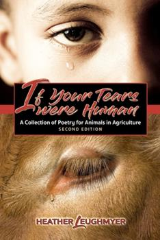 Paperback If Your Tears Were Human: A Collection of Poetry for Animals in Agriculture Book