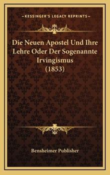 Hardcover Die Neuen Apostel Und Ihre Lehre Oder Der Sogenannte Irvingismus (1853) Book