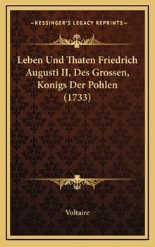 Hardcover Leben und Thaten Friedrich Augusti II , des Grossen, Konigs der Pohlen Book