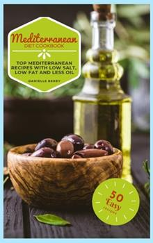 Hardcover Mediterranean Cookbook: Top Mediterranean Recipes with Low Salt, Low Fat and Less Oil Book
