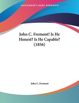 Paperback John C Fremont! Is He Honest? Is He Capable? Book