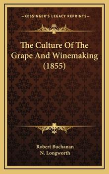 Hardcover The Culture of the Grape and Winemaking (1855) Book