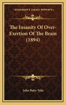 Hardcover The Insanity of over-Exertion of the Brain Book