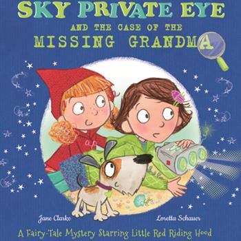 Paperback Sky Private Eye and the Case of the Missing Grandma: A Fairy-Tale Mystery Starring Little Red Riding Hood Book