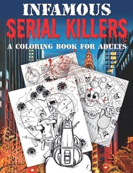 Paperback Infamous Serial Killers: A Coloring Book for Adults Book