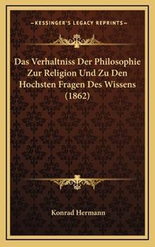 Hardcover Das Verhaltniss der Philosophie Zur Religion und Zu Den Hochsten Fragen des Wissens Book