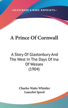 Hardcover A Prince Of Cornwall: A Story Of Glastonbury And The West In The Days Of Ina Of Wessex (1904) Book