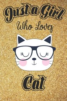 Paperback Just a Girl Who Loves Cats : 6x9, 110 Pages Lined Composition Notebook for Girls, Cat Journal for Women and Teen and Cat Lover Notebook for Women Book