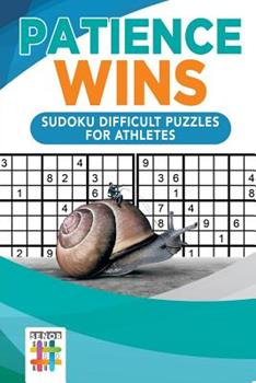 Paperback Patience Wins - Sudoku Difficult Puzzles for Athletes Book