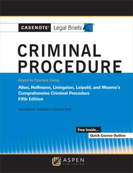 Paperback Casenote Legal Briefs for Criminal Procedure, Keyed to Allen, Stuntz, Hoffman, Livingston, and Leipold Book