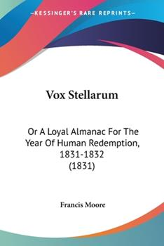 Paperback Vox Stellarum : Or A Loyal Almanac for the Year of Human Redemption, 1831-1832 (1831) Book