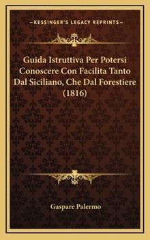 Hardcover Guida Istruttiva per Potersi Conoscere con Facilita Tanto Dal Siciliano, Che Dal Forestiere Book
