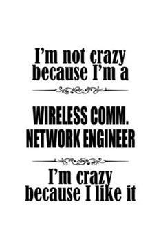 Paperback I'm Not Crazy Because I'm a Wireless Comm. Network Engineer I'm Crazy Because I Like It : New Wireless Comm. Network Engineer Notebook, Wireless Communications Network Engineer Journal Gift, Diary, Doodle Gift or Notebook Book