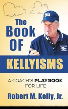 Paperback The Book of Kellyisms: A Coach's Playbook for Life Book