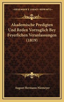 Hardcover Akademische Predigten und Reden Vorzuglich Bey Feyerlichen Veranlassungen Book