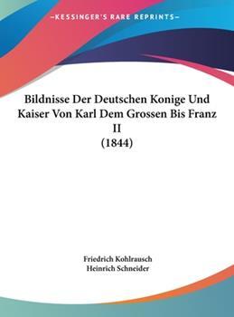 Hardcover Bildnisse der Deutschen Konige und Kaiser Von Karl Dem Grossen Bis Franz II Book