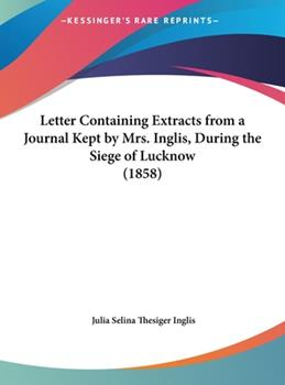 Hardcover Letter Containing Extracts from a Journal Kept by Mrs Inglis, During the Siege of Lucknow Book