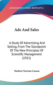 Hardcover Ads and Sales : A Study of Advertising and Selling, from the Standpoint of the New Principles of Scientific Management (1911) Book