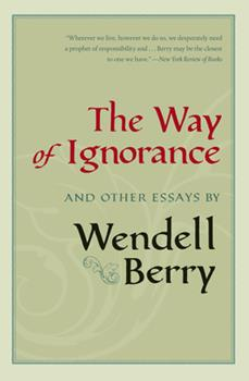The Way of Ignorance: And Other Essays 1593760779 Book Cover